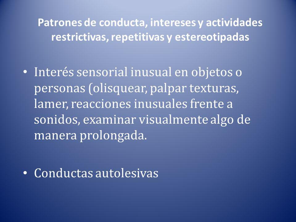 Patrones de conducta, intereses y actividades restrictivas, repetitivas y estereotipadas Interés sensorial inusual en objetos o personas (olisquear, p