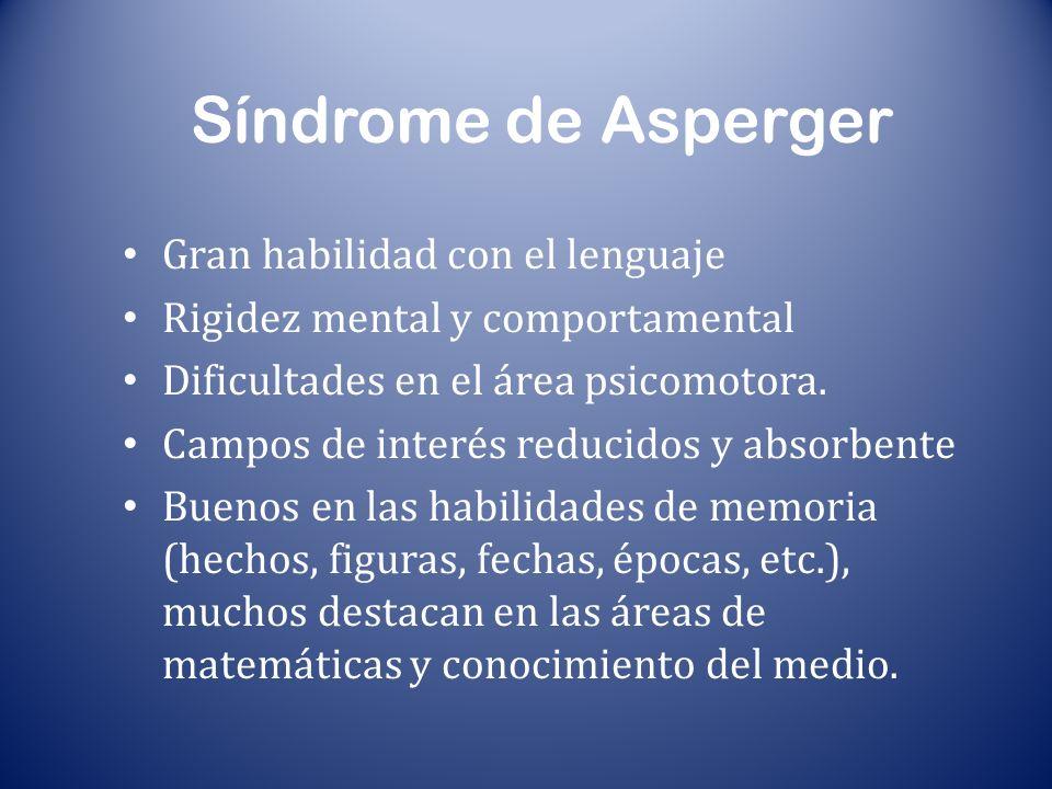 Síndrome de Asperger Gran habilidad con el lenguaje Rigidez mental y comportamental Dificultades en el área psicomotora. Campos de interés reducidos y