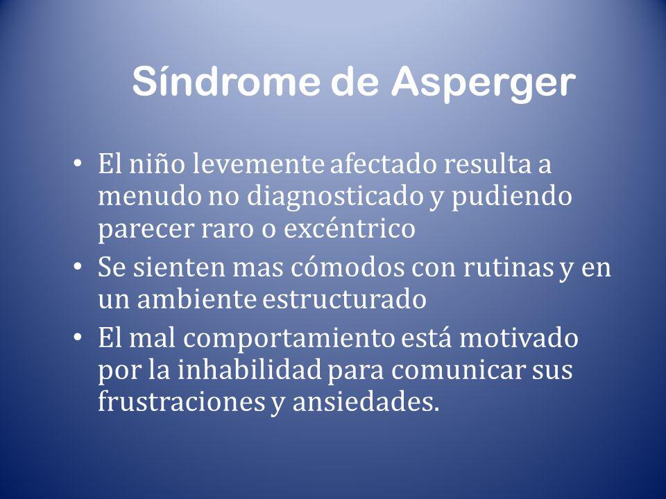 Síndrome de Asperger El niño levemente afectado resulta a menudo no diagnosticado y pudiendo parecer raro o excéntrico Se sienten mas cómodos con ruti