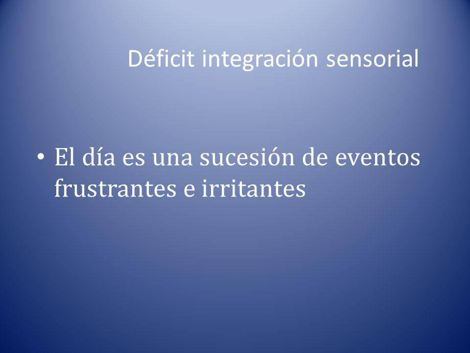 Déficit integración sensorial El día es una sucesión de eventos frustrantes e irritantes