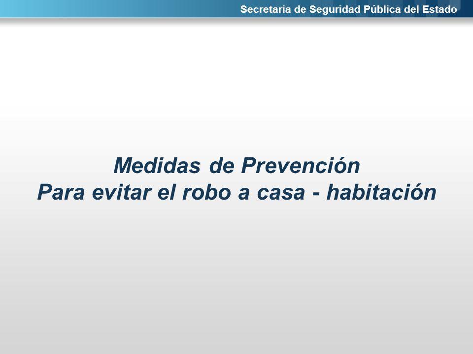 Secretaria de Seguridad Pública del Estado Medidas de Prevención Para evitar el robo a casa - habitación