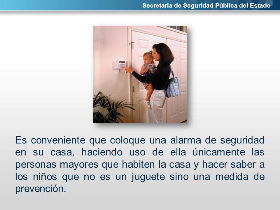 Secretaria de Seguridad Pública del Estado Es conveniente que coloque una alarma de seguridad en su casa, haciendo uso de ella únicamente las personas