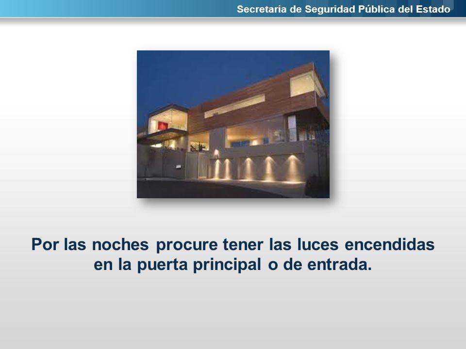 Secretaria de Seguridad Pública del Estado Por las noches procure tener las luces encendidas en la puerta principal o de entrada.