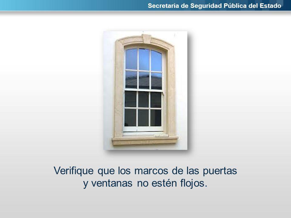 Secretaria de Seguridad Pública del Estado Verifique que los marcos de las puertas y ventanas no estén flojos.