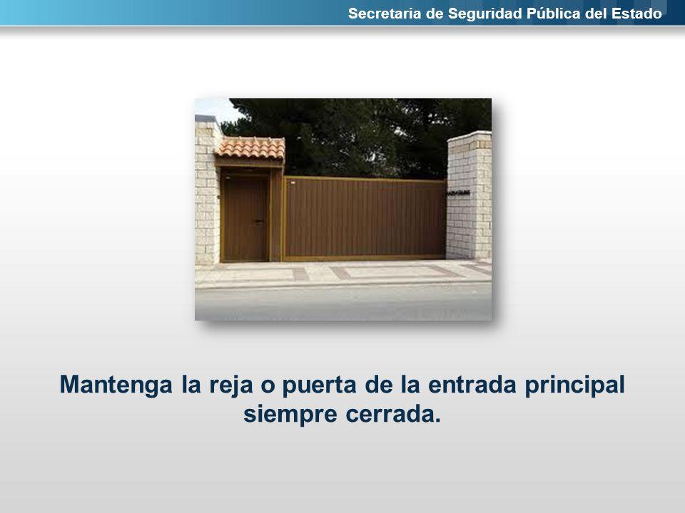Secretaria de Seguridad Pública del Estado Mantenga la reja o puerta de la entrada principal siempre cerrada.