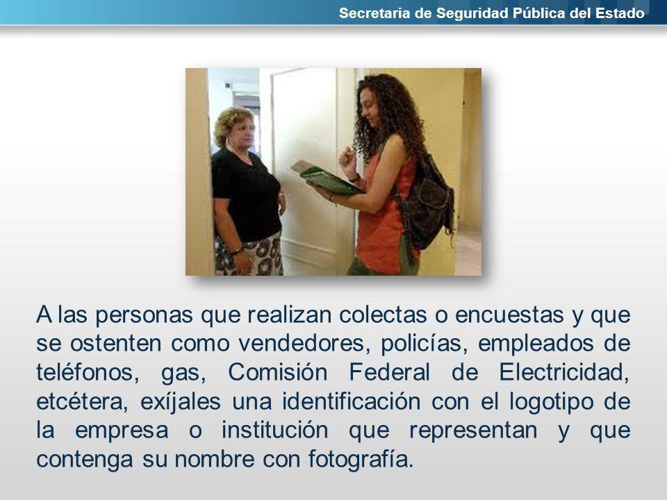 Secretaria de Seguridad Pública del Estado A las personas que realizan colectas o encuestas y que se ostenten como vendedores, policías, empleados de