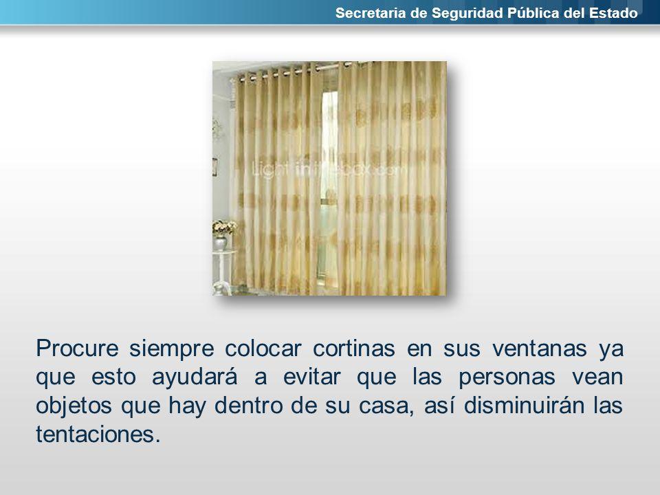 Secretaria de Seguridad Pública del Estado Procure siempre colocar cortinas en sus ventanas ya que esto ayudará a evitar que las personas vean objetos