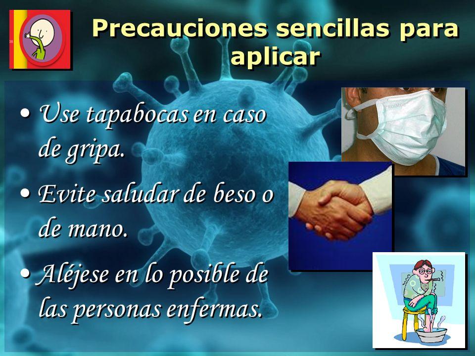 Use tapabocas en caso de gripa. Evite saludar de beso o de mano. Aléjese en lo posible de las personas enfermas. Use tapabocas en caso de gripa. Evite