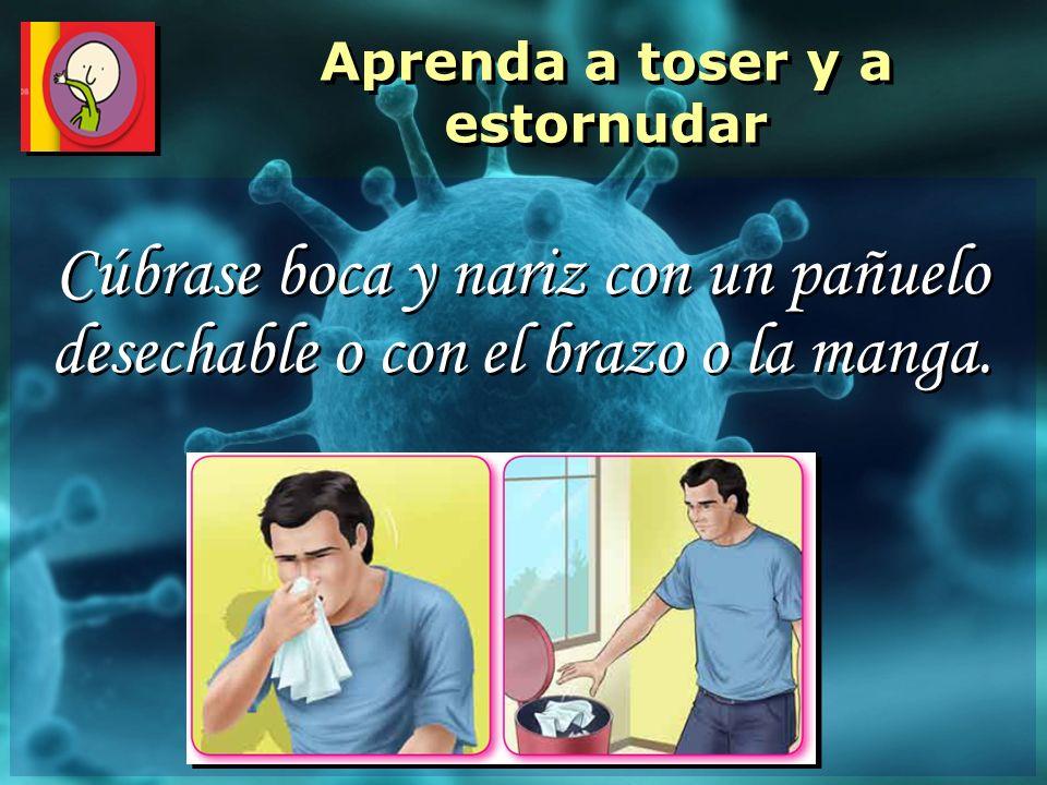Cúbrase boca y nariz con un pañuelo desechable o con el brazo o la manga. Aprenda a toser y a estornudar