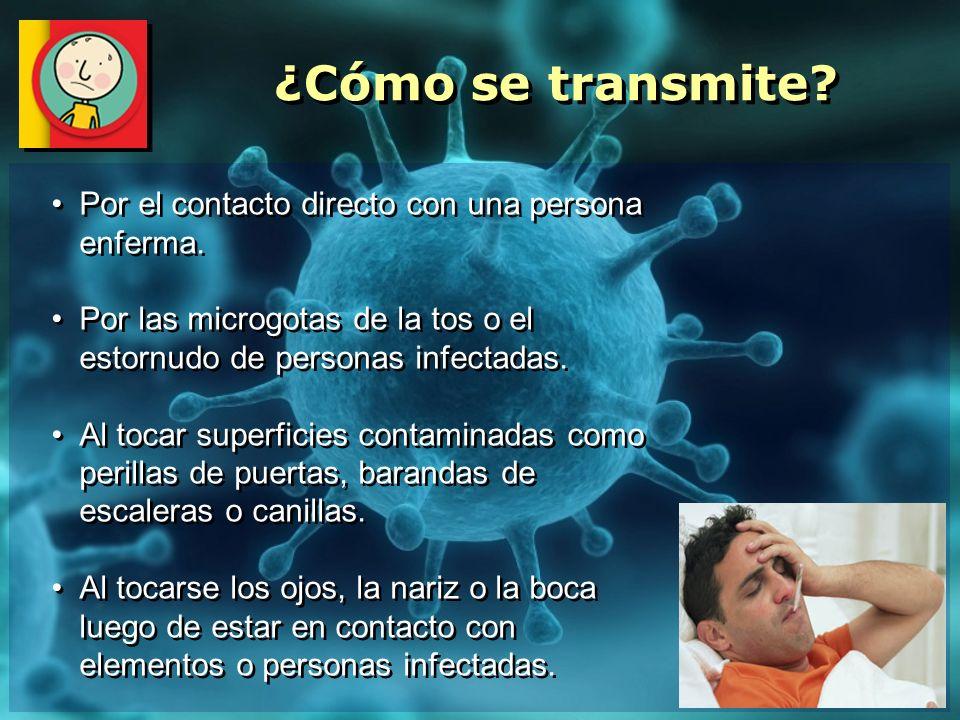 Por el contacto directo con una persona enferma. Por las microgotas de la tos o el estornudo de personas infectadas. Al tocar superficies contaminadas