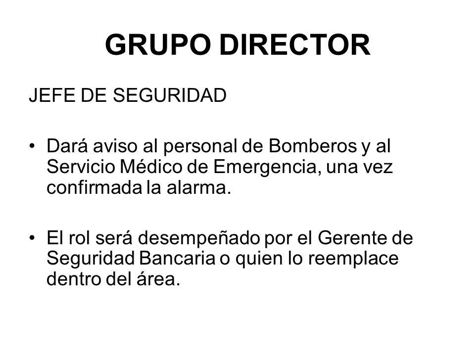 GRUPO DIRECTOR JEFE DE SEGURIDAD Dará aviso al personal de Bomberos y al Servicio Médico de Emergencia, una vez confirmada la alarma.