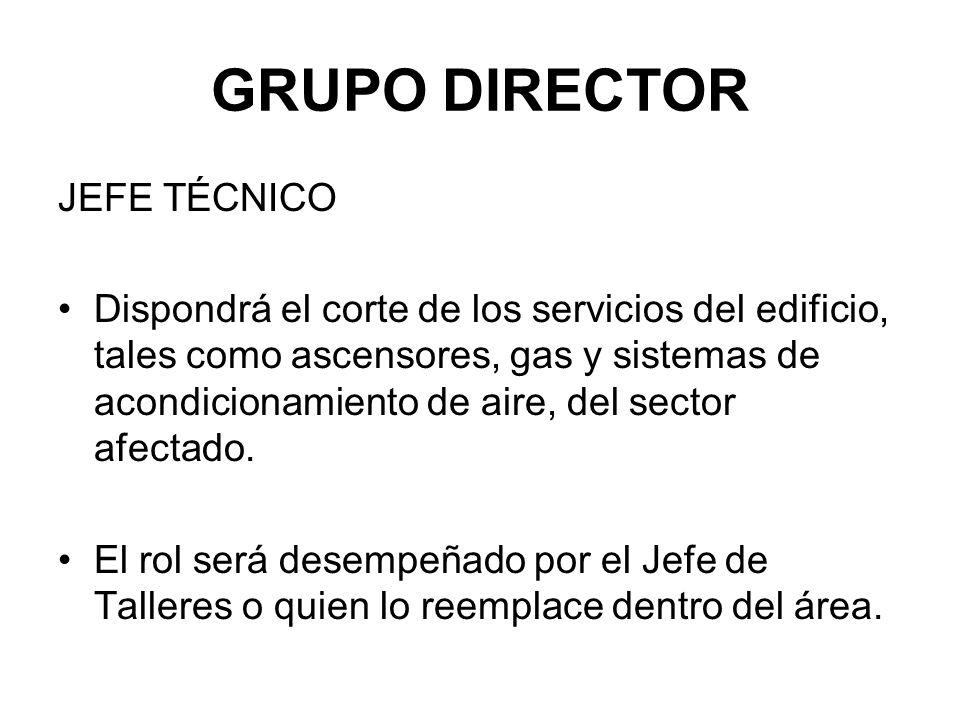 GRUPO DIRECTOR JEFE TÉCNICO Dispondrá el corte de los servicios del edificio, tales como ascensores, gas y sistemas de acondicionamiento de aire, del sector afectado.