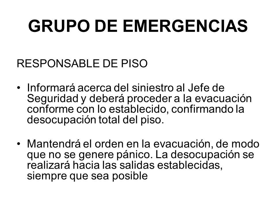 GRUPO DE EMERGENCIAS RESPONSABLE DE PISO Informará acerca del siniestro al Jefe de Seguridad y deberá proceder a la evacuación conforme con lo establecido, confirmando la desocupación total del piso.