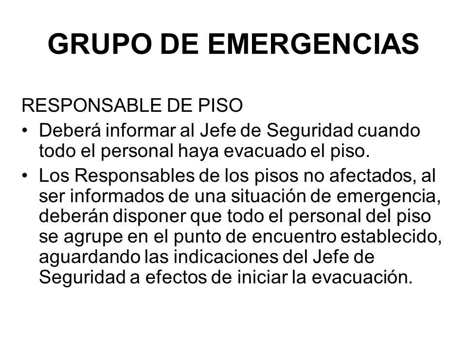 GRUPO DE EMERGENCIAS RESPONSABLE DE PISO Deberá informar al Jefe de Seguridad cuando todo el personal haya evacuado el piso.