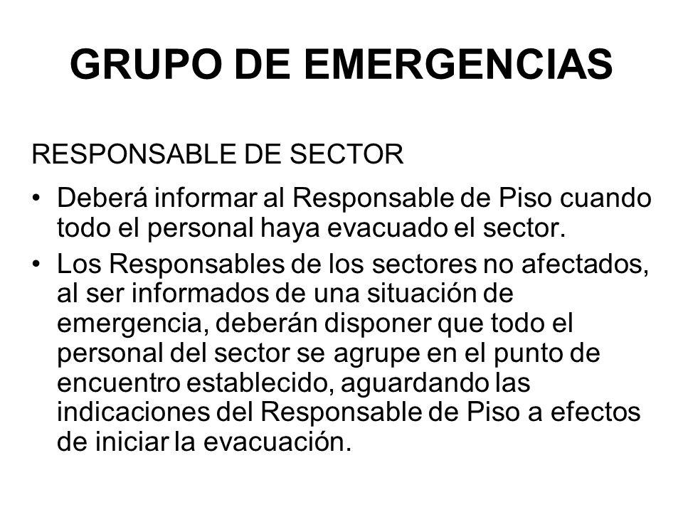 GRUPO DE EMERGENCIAS RESPONSABLE DE SECTOR Deberá informar al Responsable de Piso cuando todo el personal haya evacuado el sector.