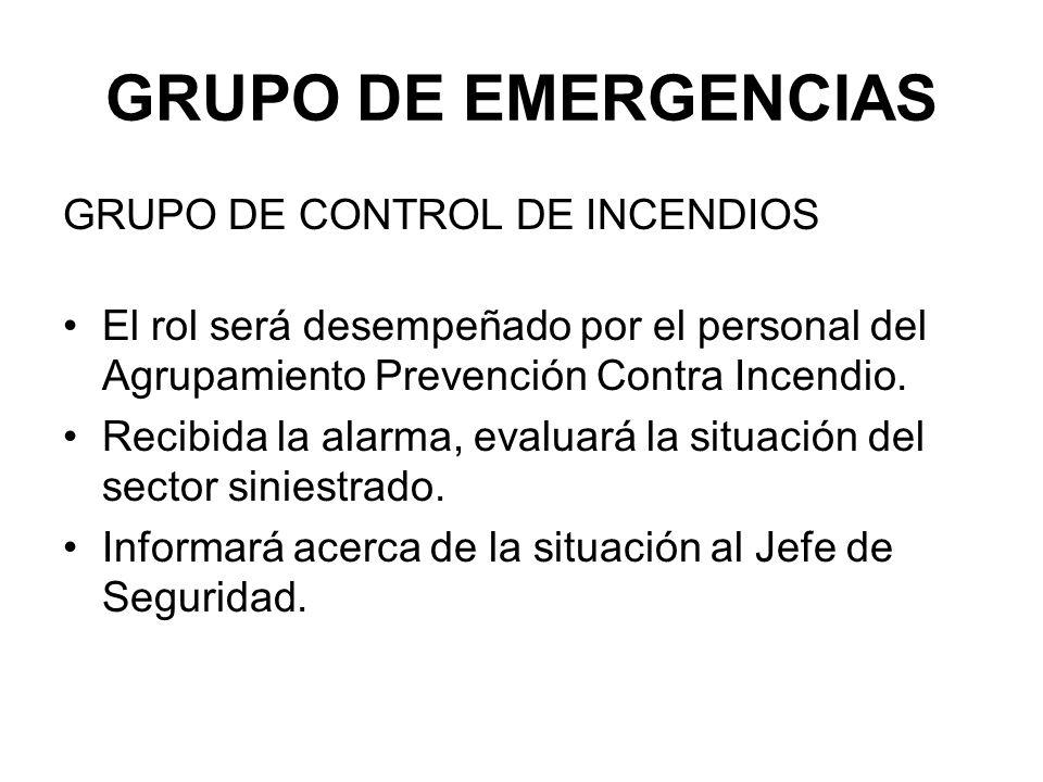 GRUPO DE EMERGENCIAS GRUPO DE CONTROL DE INCENDIOS El rol será desempeñado por el personal del Agrupamiento Prevención Contra Incendio.
