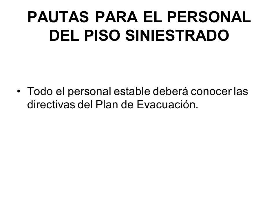 PAUTAS PARA EL PERSONAL DEL PISO SINIESTRADO Todo el personal estable deberá conocer las directivas del Plan de Evacuación.