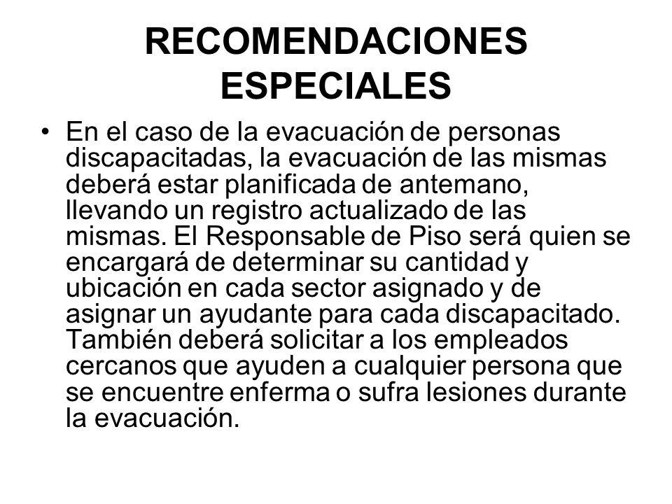 RECOMENDACIONES ESPECIALES En el caso de la evacuación de personas discapacitadas, la evacuación de las mismas deberá estar planificada de antemano, llevando un registro actualizado de las mismas.