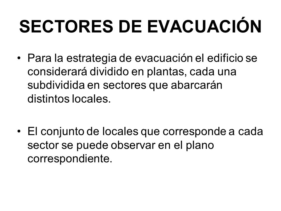 SECTORES DE EVACUACIÓN Para la estrategia de evacuación el edificio se considerará dividido en plantas, cada una subdividida en sectores que abarcarán distintos locales.