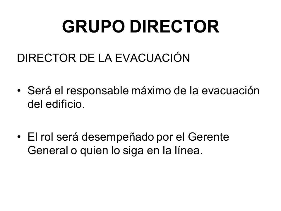GRUPO DIRECTOR DIRECTOR DE LA EVACUACIÓN Será el responsable máximo de la evacuación del edificio.