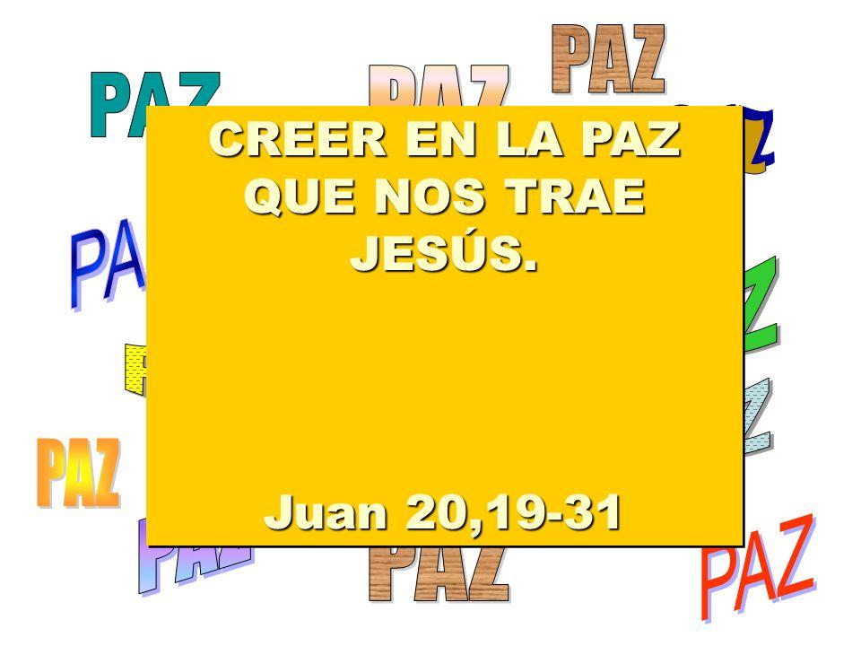 CREER EN LA PAZ QUE NOS TRAE JESÚS.Juan 20,19-31 CREER EN LA PAZ QUE NOS TRAE JESÚS.