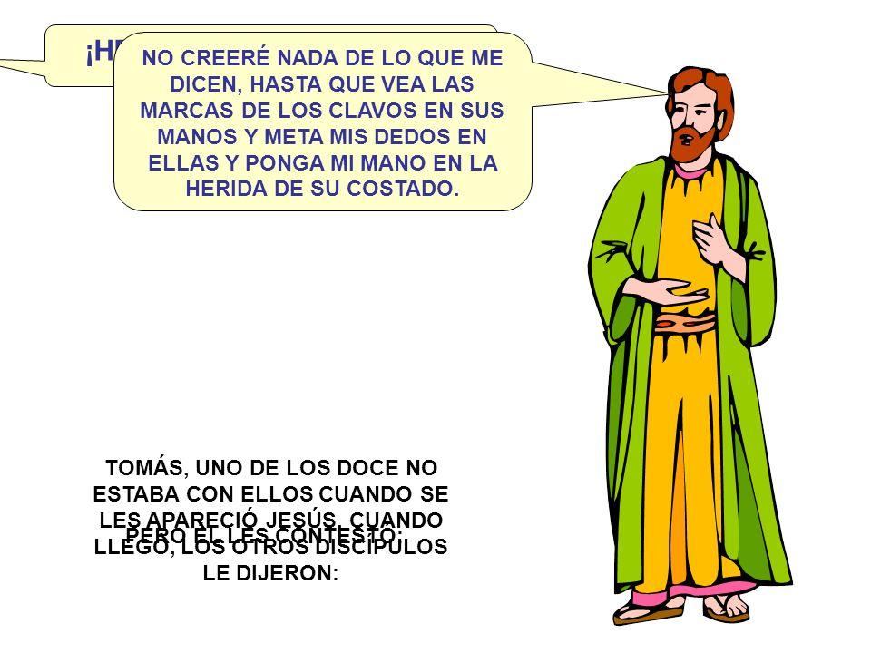 TOMÁS, UNO DE LOS DOCE NO ESTABA CON ELLOS CUANDO SE LES APARECIÓ JESÚS.
