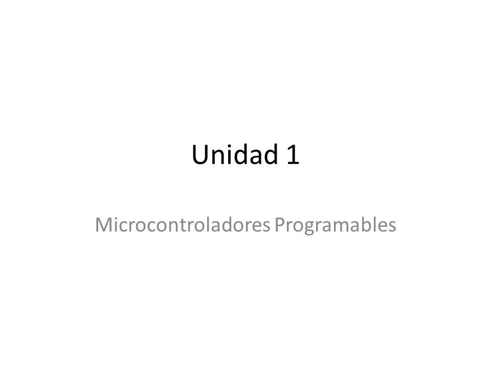 Unidad 1 Microcontroladores Programables