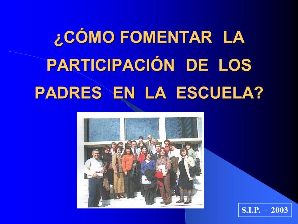 ¿CÓMO FOMENTAR LA PARTICIPACIÓN DE LOS PADRES EN LA ESCUELA? S.I.P. - 2003