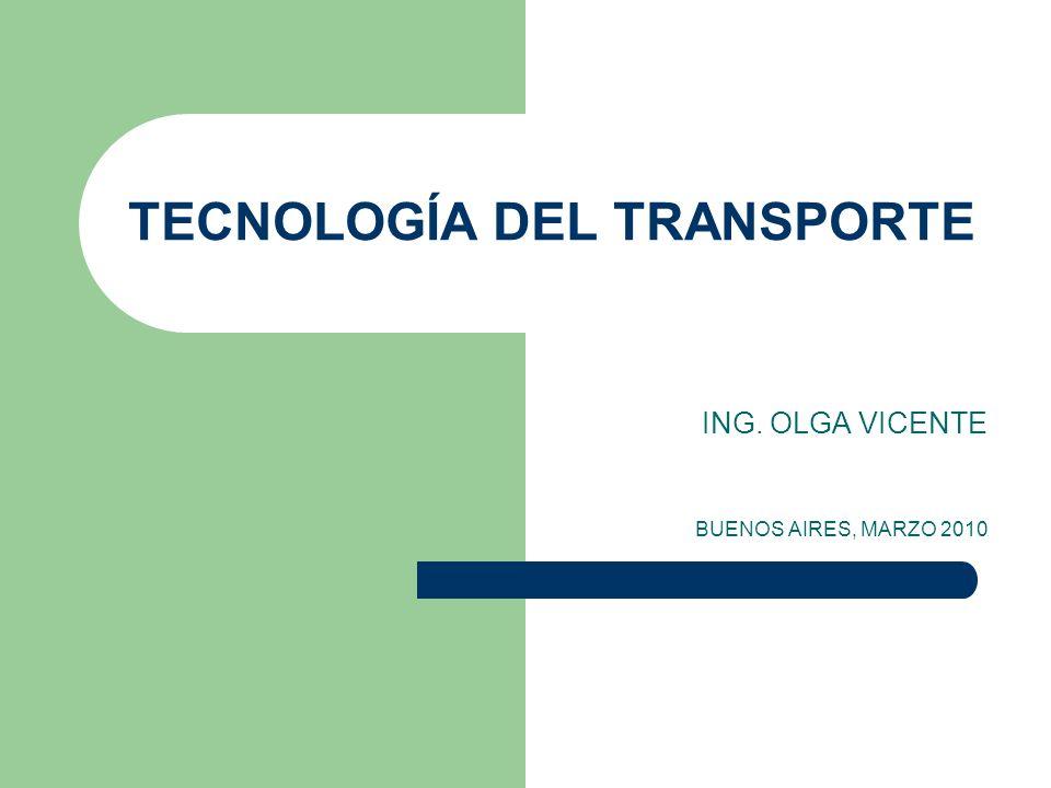 TECNOLOGÍA DEL TRANSPORTE ING. OLGA VICENTE BUENOS AIRES, MARZO 2010