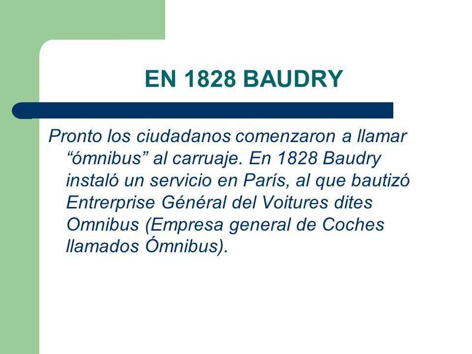 EN 1828 BAUDRY Pronto los ciudadanos comenzaron a llamar ómnibus al carruaje. En 1828 Baudry instaló un servicio en París, al que bautizó Entrerprise