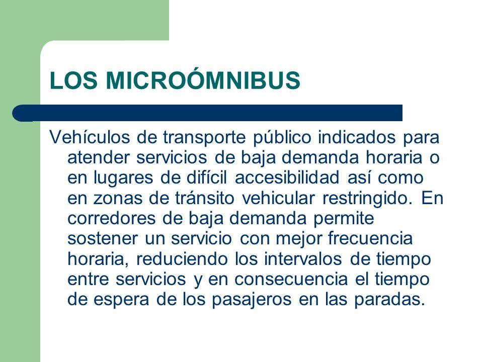 LOS MICROÓMNIBUS Vehículos de transporte público indicados para atender servicios de baja demanda horaria o en lugares de difícil accesibilidad así co