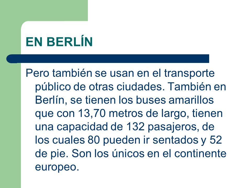 EN BERLÍN Pero también se usan en el transporte público de otras ciudades. También en Berlín, se tienen los buses amarillos que con 13,70 metros de la