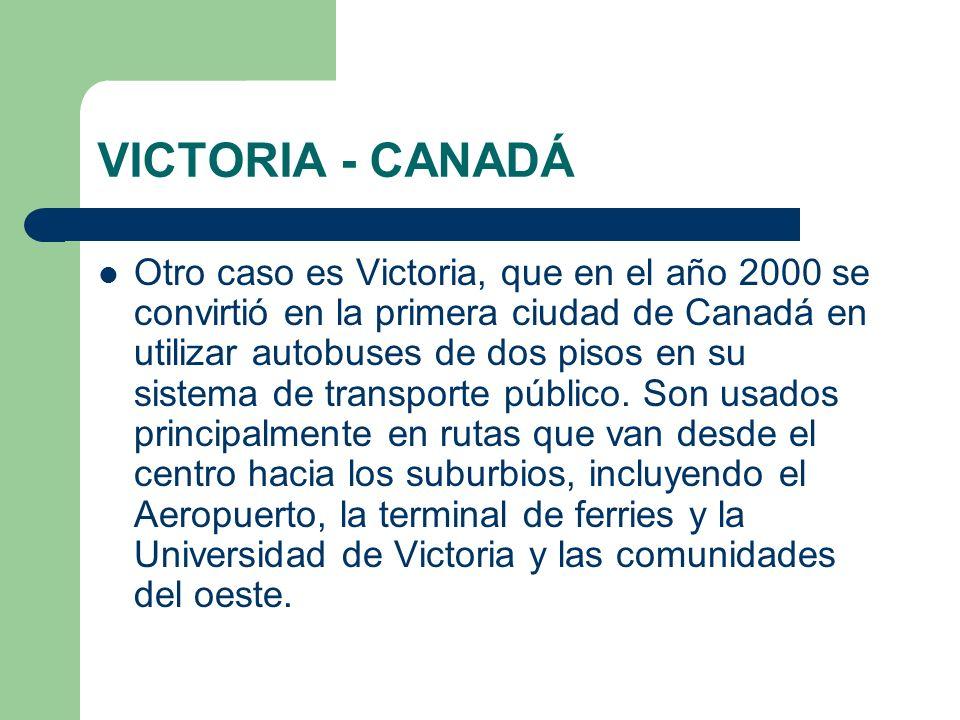 VICTORIA - CANADÁ Otro caso es Victoria, que en el año 2000 se convirtió en la primera ciudad de Canadá en utilizar autobuses de dos pisos en su siste
