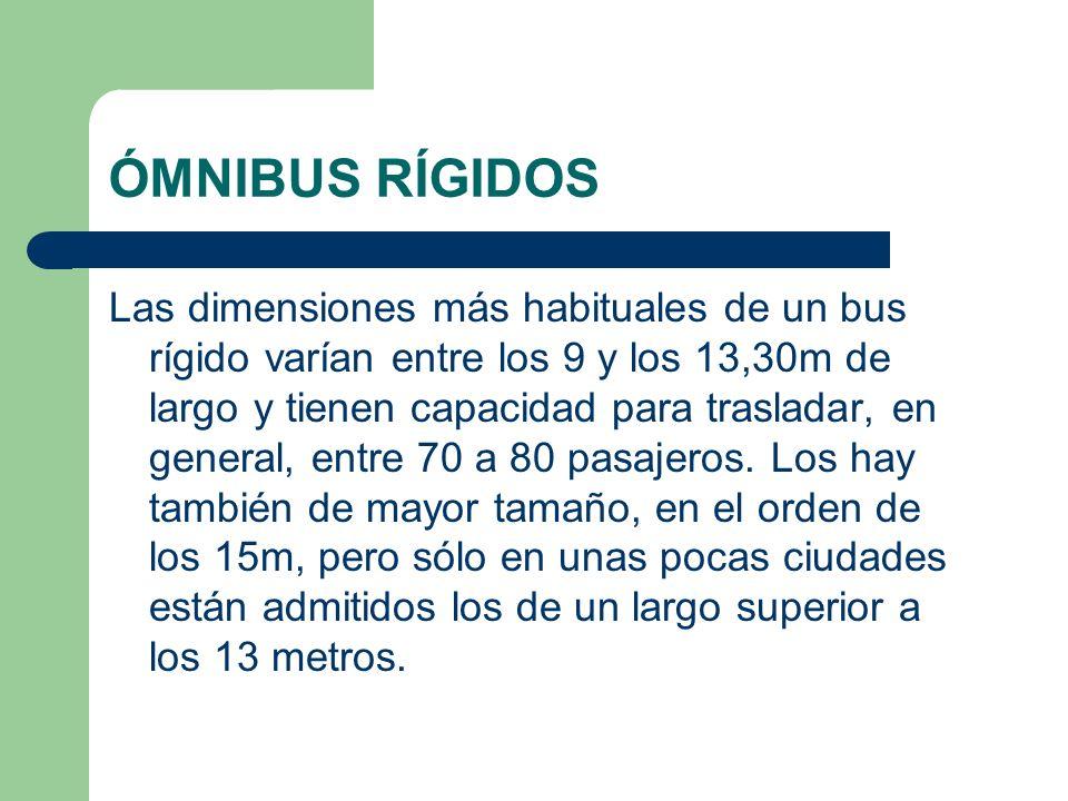 ÓMNIBUS RÍGIDOS Las dimensiones más habituales de un bus rígido varían entre los 9 y los 13,30m de largo y tienen capacidad para trasladar, en general