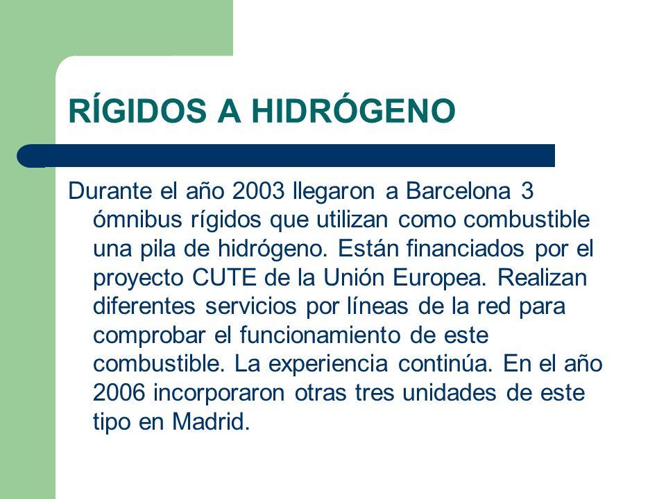 RÍGIDOS A HIDRÓGENO Durante el año 2003 llegaron a Barcelona 3 ómnibus rígidos que utilizan como combustible una pila de hidrógeno. Están financiados