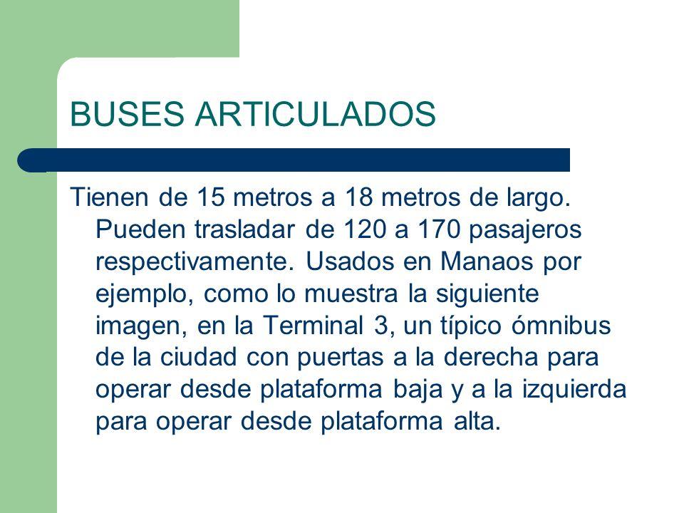 BUSES ARTICULADOS Tienen de 15 metros a 18 metros de largo. Pueden trasladar de 120 a 170 pasajeros respectivamente. Usados en Manaos por ejemplo, com