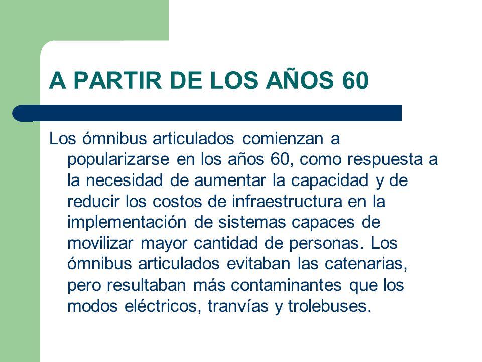 A PARTIR DE LOS AÑOS 60 Los ómnibus articulados comienzan a popularizarse en los años 60, como respuesta a la necesidad de aumentar la capacidad y de