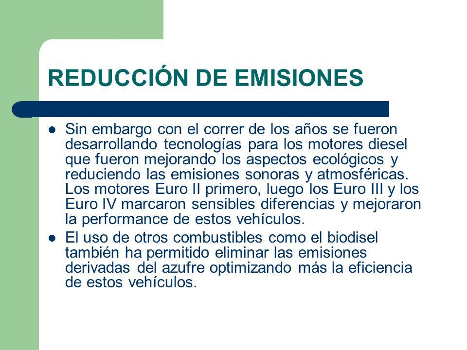 REDUCCIÓN DE EMISIONES Sin embargo con el correr de los años se fueron desarrollando tecnologías para los motores diesel que fueron mejorando los aspe