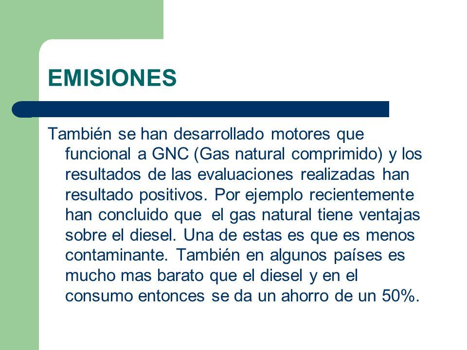 EMISIONES También se han desarrollado motores que funcional a GNC (Gas natural comprimido) y los resultados de las evaluaciones realizadas han resulta