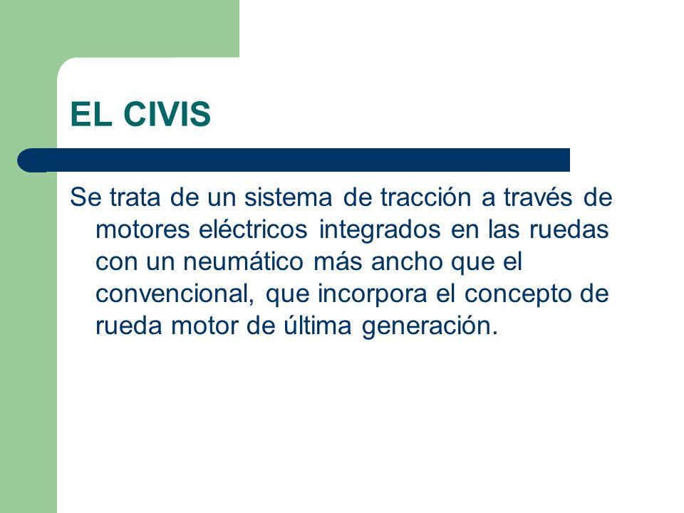 EL CIVIS Se trata de un sistema de tracción a través de motores eléctricos integrados en las ruedas con un neumático más ancho que el convencional, qu