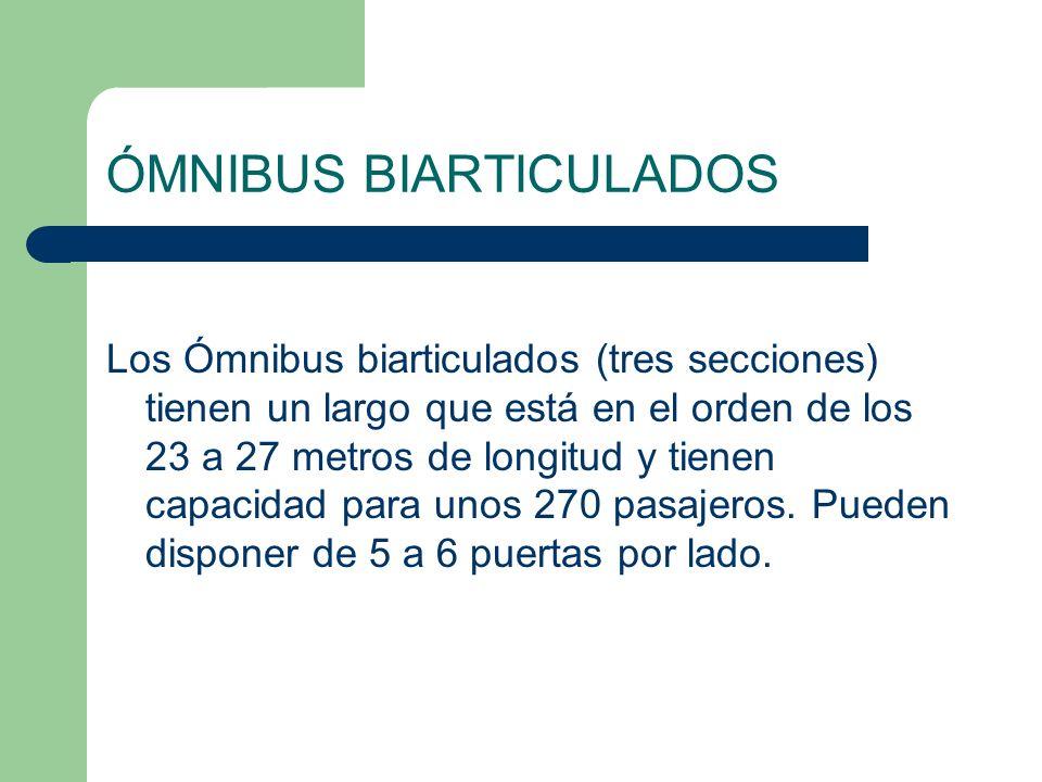 ÓMNIBUS BIARTICULADOS Los Ómnibus biarticulados (tres secciones) tienen un largo que está en el orden de los 23 a 27 metros de longitud y tienen capac