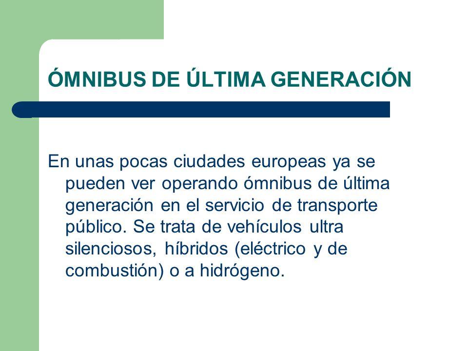 ÓMNIBUS DE ÚLTIMA GENERACIÓN En unas pocas ciudades europeas ya se pueden ver operando ómnibus de última generación en el servicio de transporte públi