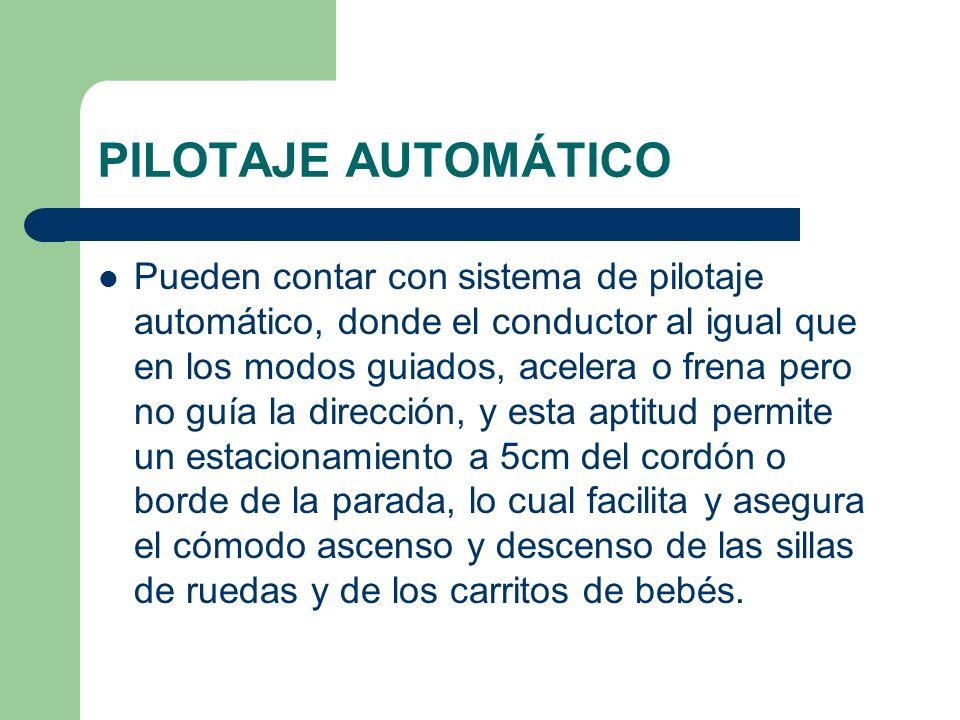 PILOTAJE AUTOMÁTICO Pueden contar con sistema de pilotaje automático, donde el conductor al igual que en los modos guiados, acelera o frena pero no gu