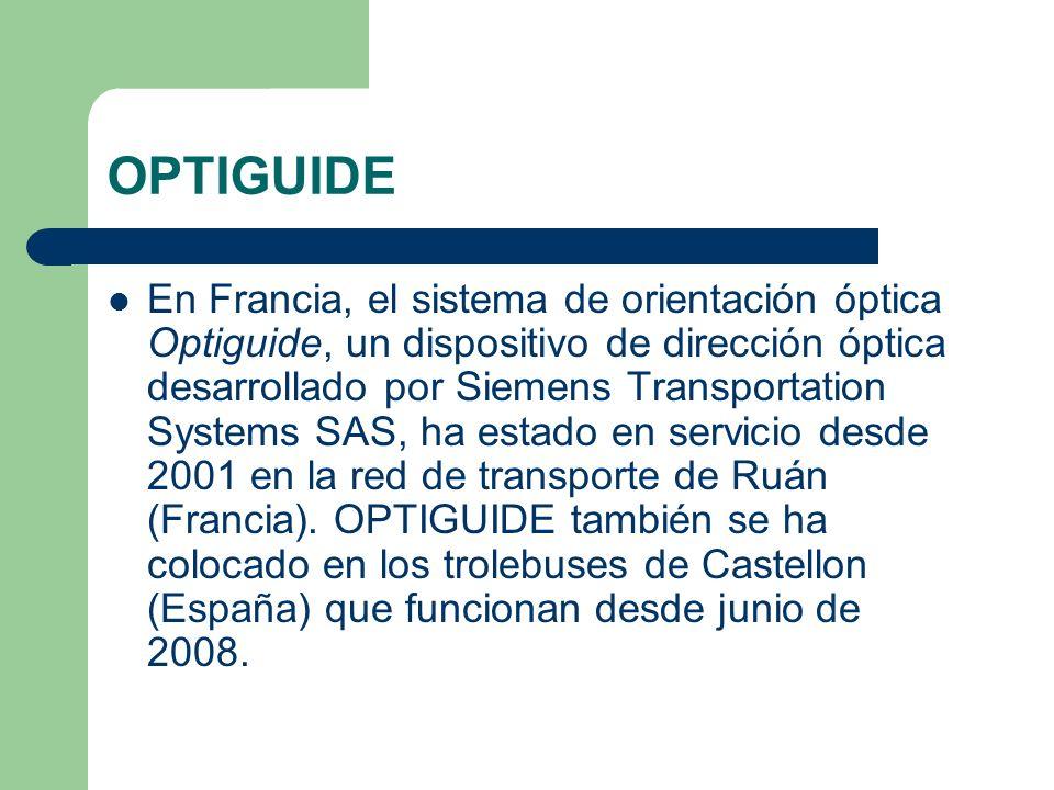 OPTIGUIDE En Francia, el sistema de orientación óptica Optiguide, un dispositivo de dirección óptica desarrollado por Siemens Transportation Systems S