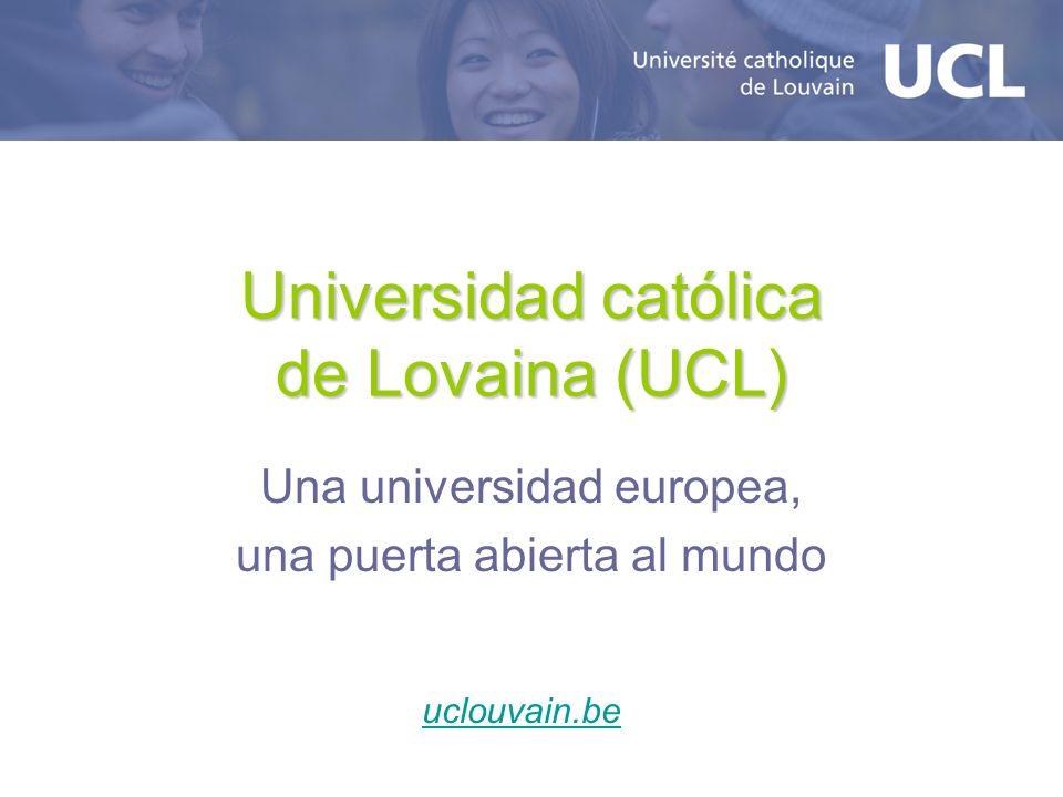 Universidad católica de Lovaina (UCL) Una universidad europea, una puerta abierta al mundo uclouvain.be