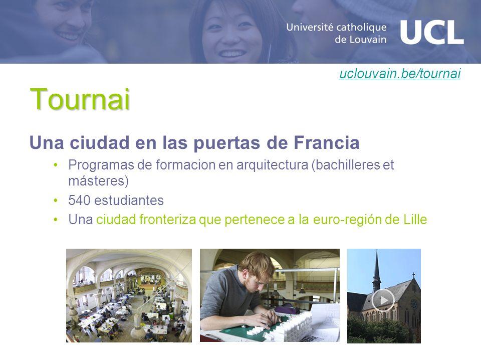 Tournai Una ciudad en las puertas de Francia Programas de formacion en arquitectura (bachilleres et másteres) 540 estudiantes Una ciudad fronteriza que pertenece a la euro-región de Lille uclouvain.be/tournai