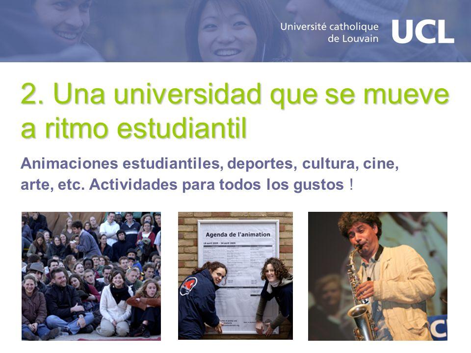 2. Una universidad que se mueve a ritmo estudiantil Animaciones estudiantiles, deportes, cultura, cine, arte, etc. Actividades para todos los gustos !