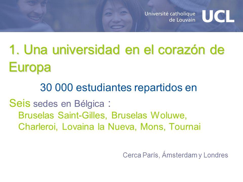 1. Una universidad en el corazón de Europa 30 000 estudiantes repartidos en Seis sedes en Bélgica : Bruselas Saint-Gilles, Bruselas Woluwe, Charleroi,