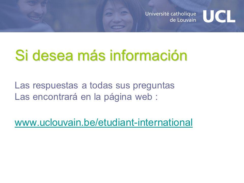 Si desea más información Las respuestas a todas sus preguntas Las encontrará en la página web : www.uclouvain.be/etudiant-international