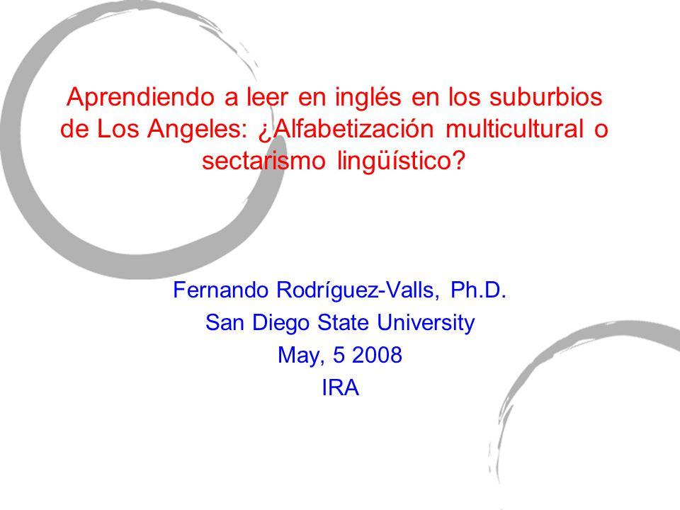 Aprendiendo a leer en inglés en los suburbios de Los Angeles: ¿Alfabetización multicultural o sectarismo lingüístico? Fernando Rodríguez-Valls, Ph.D.